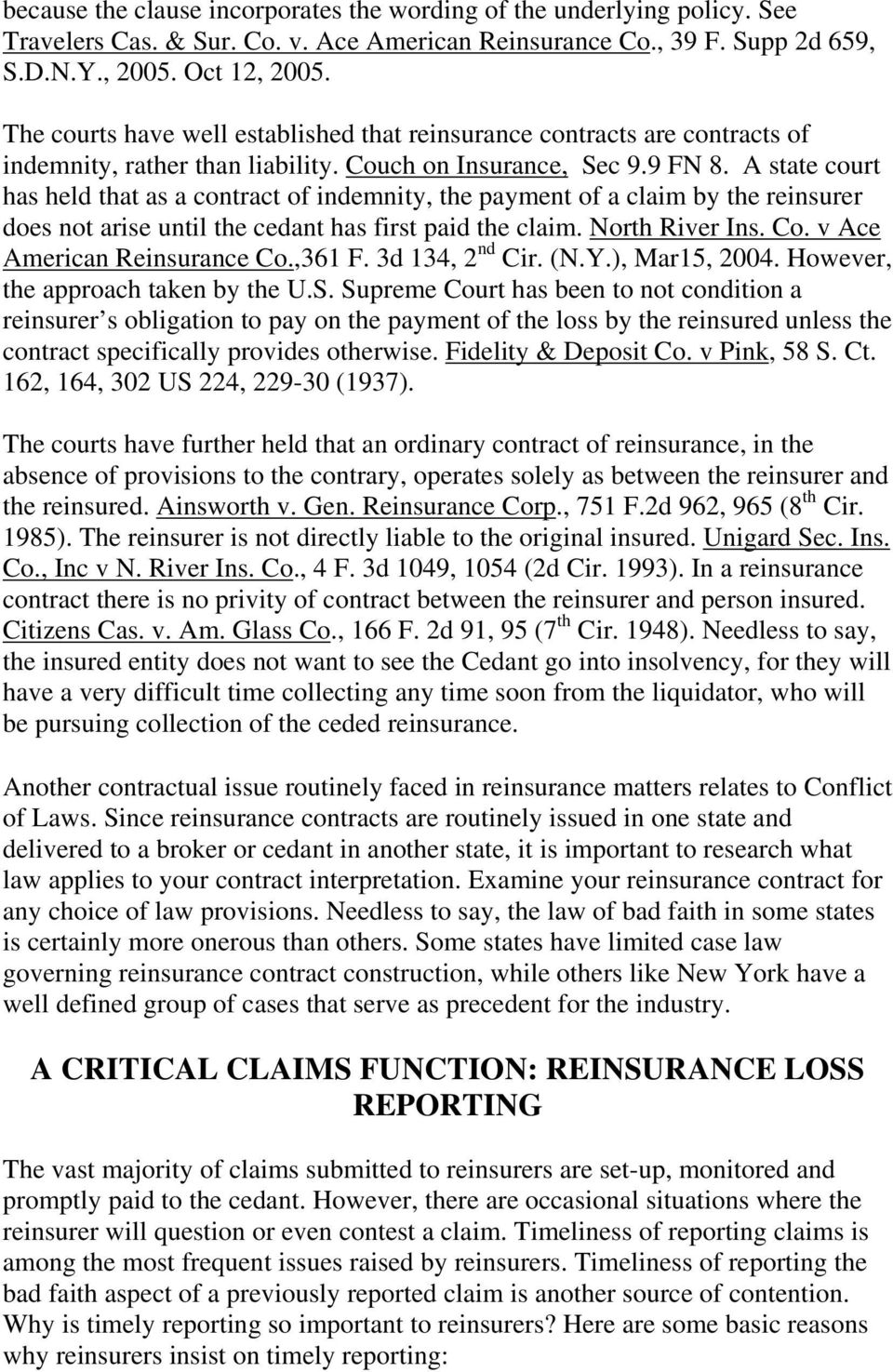 A state court has held that as a contract of indemnity, the payment of a claim by the reinsurer does not arise until the cedant has first paid the claim. North River Ins. Co.