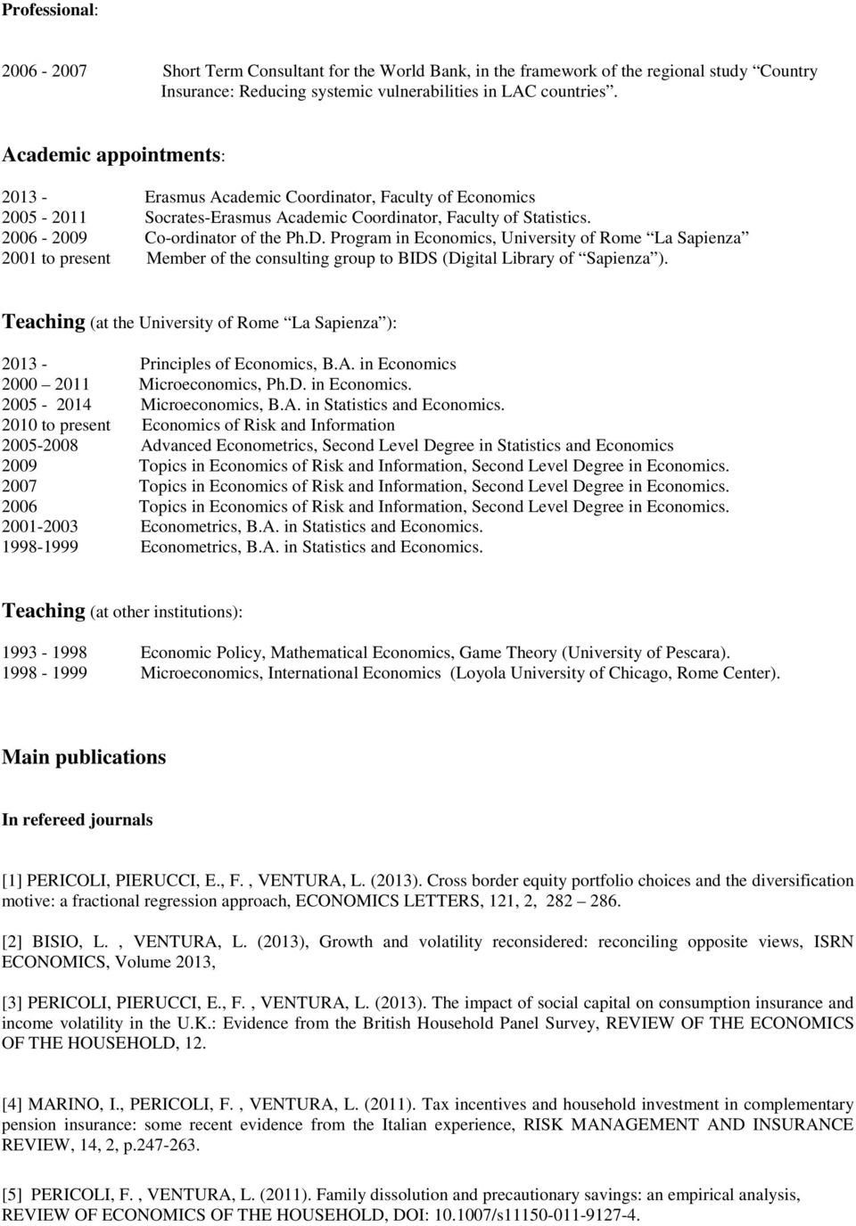 Program in Economics, University of Rome La Sapienza 2001 to present Member of the consulting group to BIDS (Digital Library of Sapienza ).