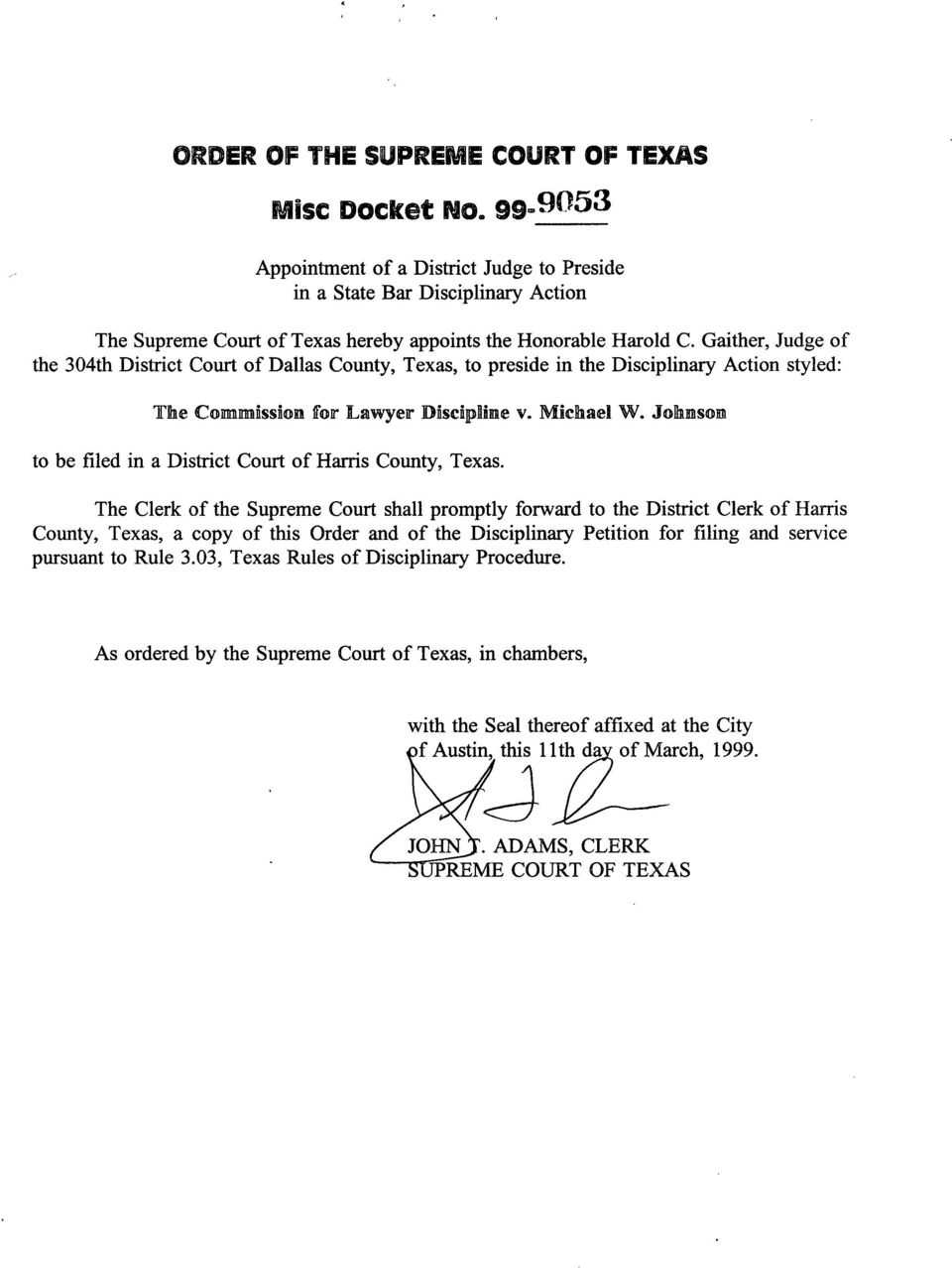 Gaither, Judge of the 304th District Court of Dallas County, Texas, to preside in the Disciplinary Action styled: The C nnnnnssi aa for Lawyer MscIlpIlgn v. Michael W.