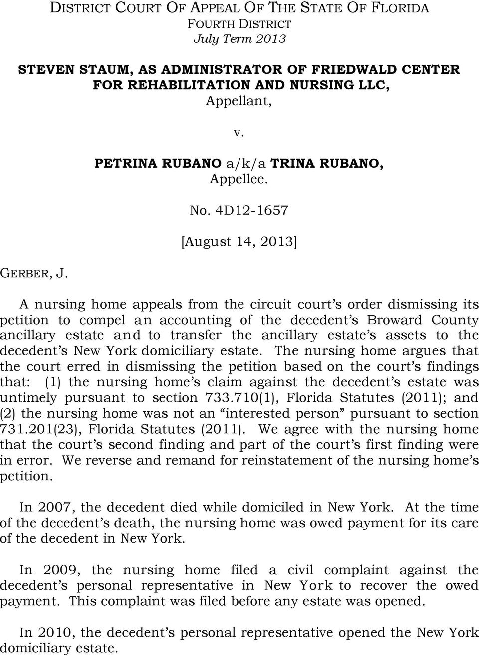 4D12-1657 [August 14, 2013] A nursing home appeals from the circuit court s order dismissing its petition to compel an accounting of the decedent s Broward County ancillary estate and to transfer the