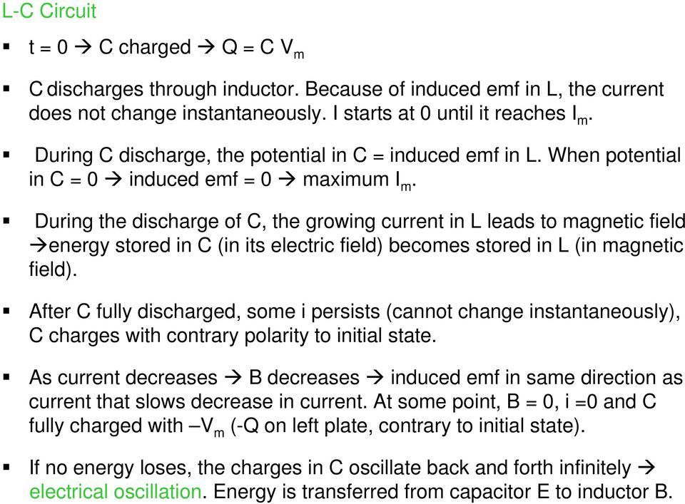 During the scharge of C, the growing current in leads to magnetic field energy stored in C (in its electric field) becomes stored in (in magnetic field).