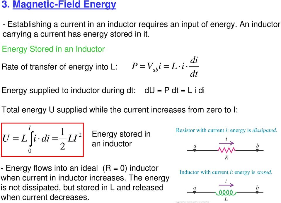 Energy Stored in an Inductor Rate of transfer of energy into : P Vabi i Energy supplied to inductor during : du P i Total energy U