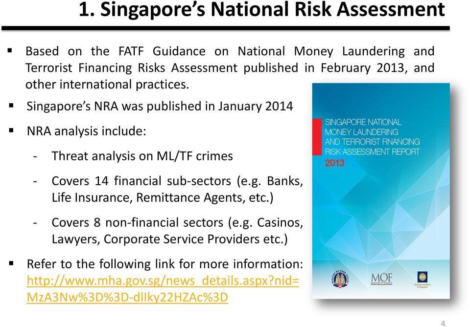 Singapore s NRA was published in January 2014 NRA analysis include: - Threat analysis on ML/TF crimes - Covers 14 financial sub-sectors (e.g. Banks, Life Insurance, Remittance Agents, etc.