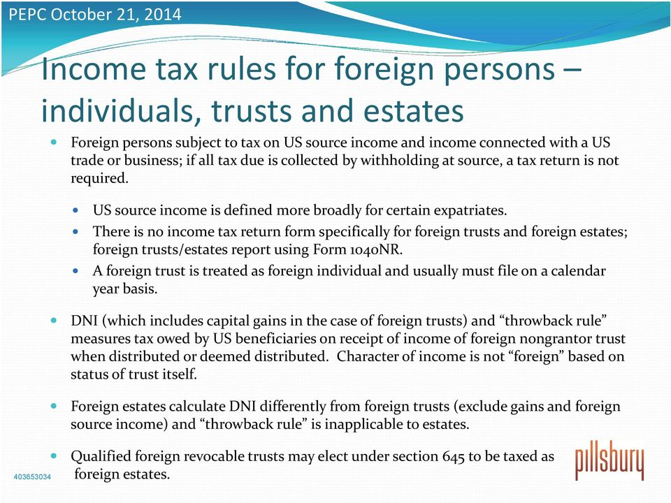 There is no income tax return form specifically for foreign trusts and foreign estates; foreign trusts/estates report using Form 1040NR.