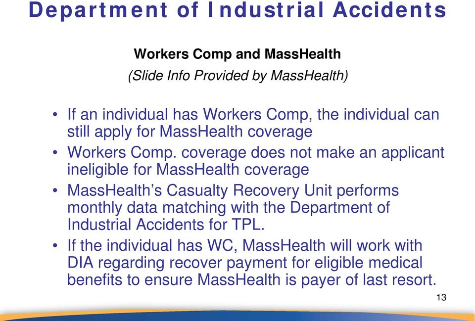 coverage does not make an applicant ineligible for MassHealth coverage MassHealth s Casualty Recovery Unit performs monthly data