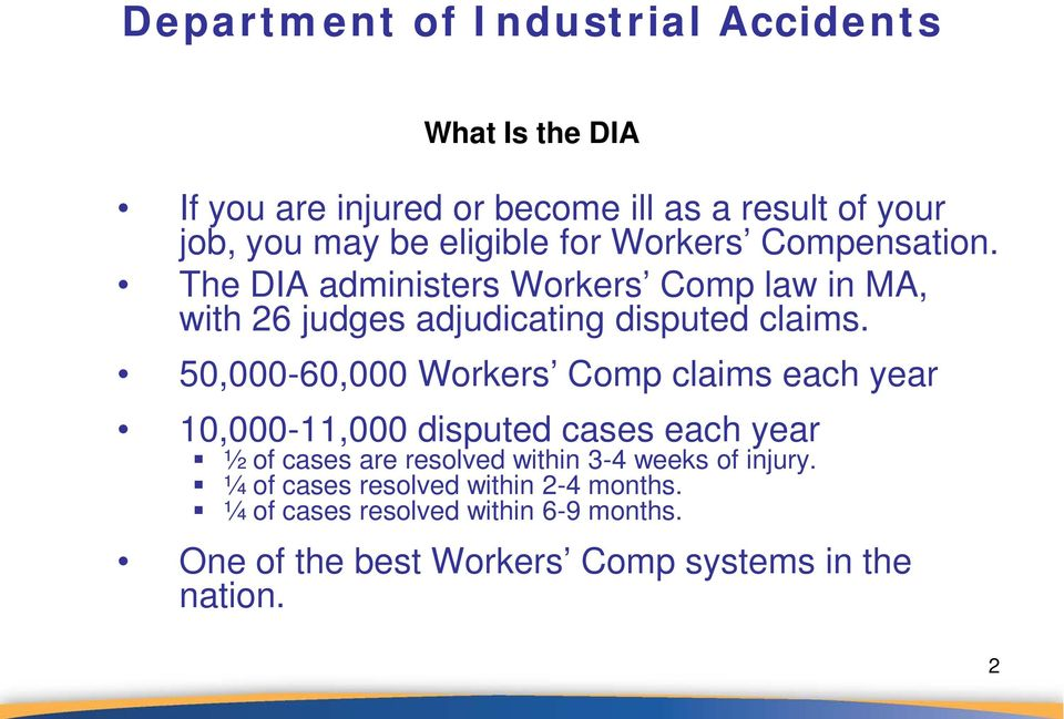 50,000-60,000 Workers Comp claims each year 10,000-11,000 disputed cases each year ½ of cases are resolved within 3-4
