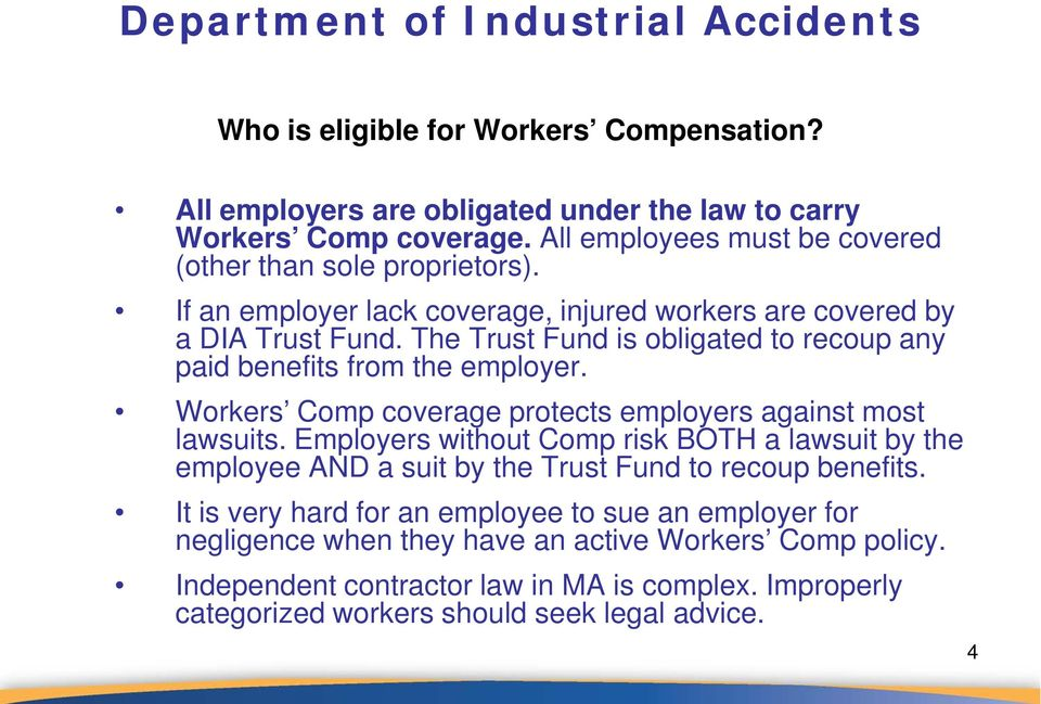 Workers Comp coverage protects employers against most lawsuits. Employers without Comp risk BOTH a lawsuit by the employee AND a suit by the Trust Fund to recoup benefits.