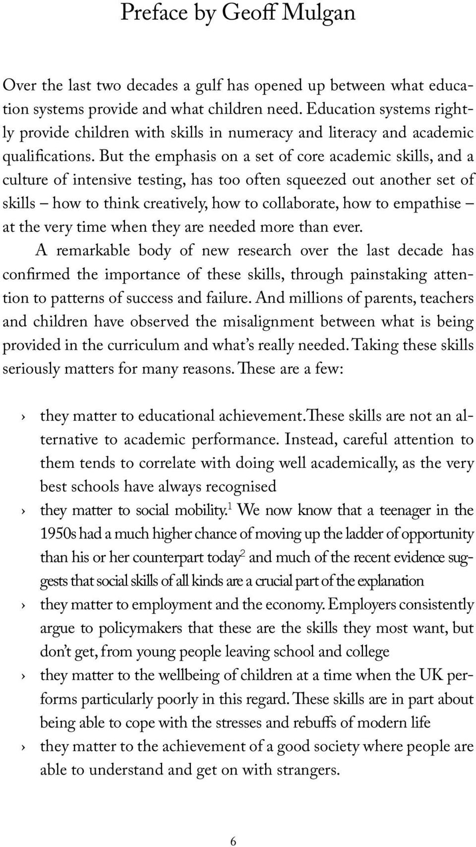 But the emphasis on a set of core academic skills, and a culture of intensive testing, has too often squeezed out another set of skills how to think creatively, how to collaborate, how to empathise