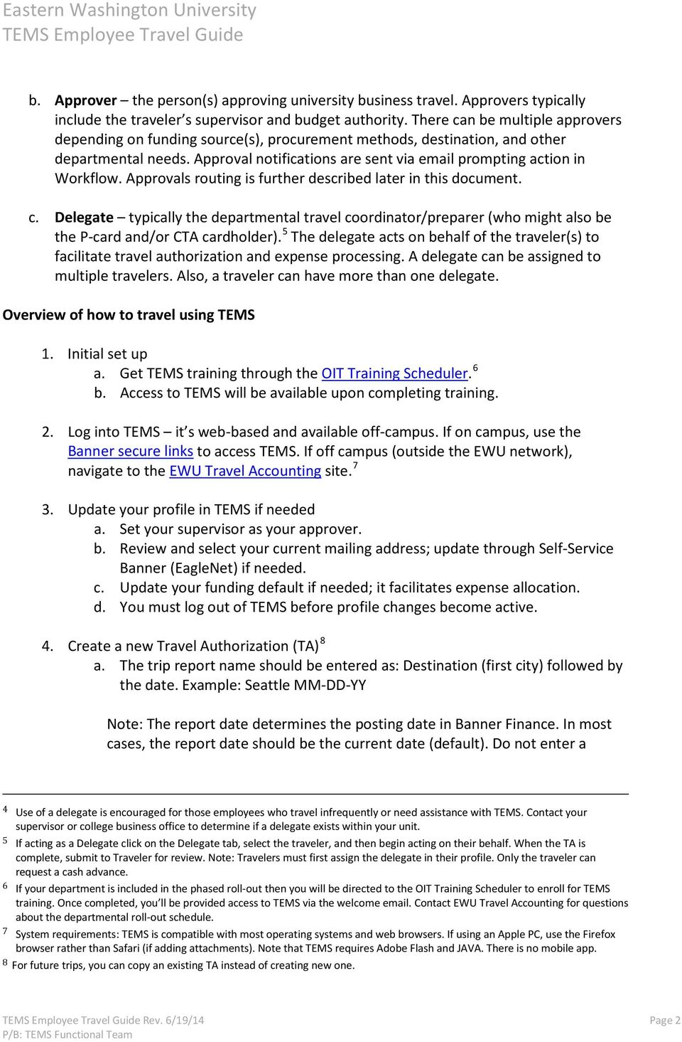 Approvals routing is further described later in this document. c. Delegate typically the departmental travel coordinator/preparer (who might also be the P-card and/or CTA cardholder).