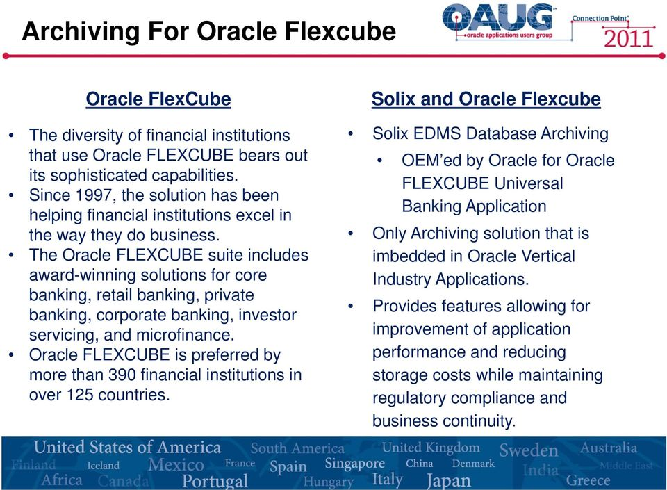 The Oracle FLEXCUBE suite includes award-winning solutions for core banking, retail banking, private banking, corporate banking, investor servicing, and microfinance.