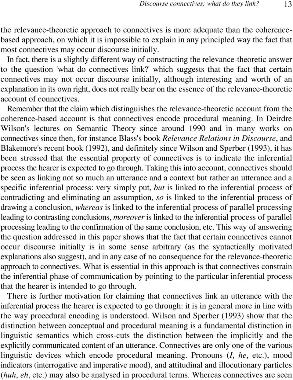occur discourse initially. In fact, there is a slightly different way of constructing the relevance-theoretic answer to the question 'what do connectives link?