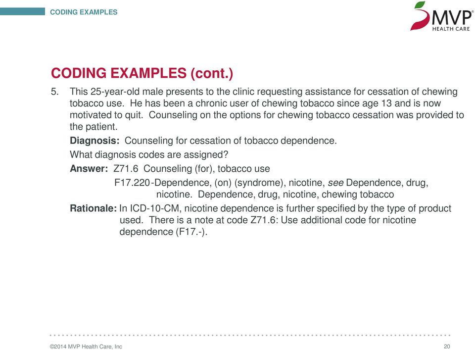 Diagnosis: Counseling for cessation of tobacco dependence. What diagnosis codes are assigned? Answer: Z71.6 Counseling (for), tobacco use F17.