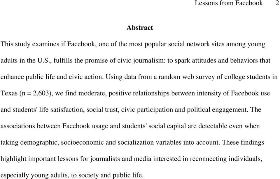 Using data from a random web survey of college students in Texas (n = 2,603), we find moderate, positive relationships between intensity of Facebook use and students' life satisfaction, social trust,