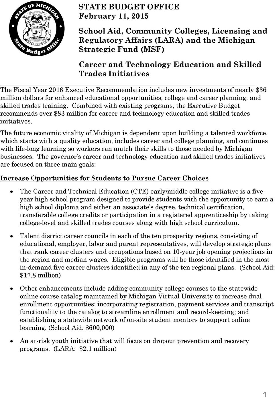 trades training. Combined with existing programs, the Executive Budget recommends over $83 million for career and technology education and skilled trades initiatives.