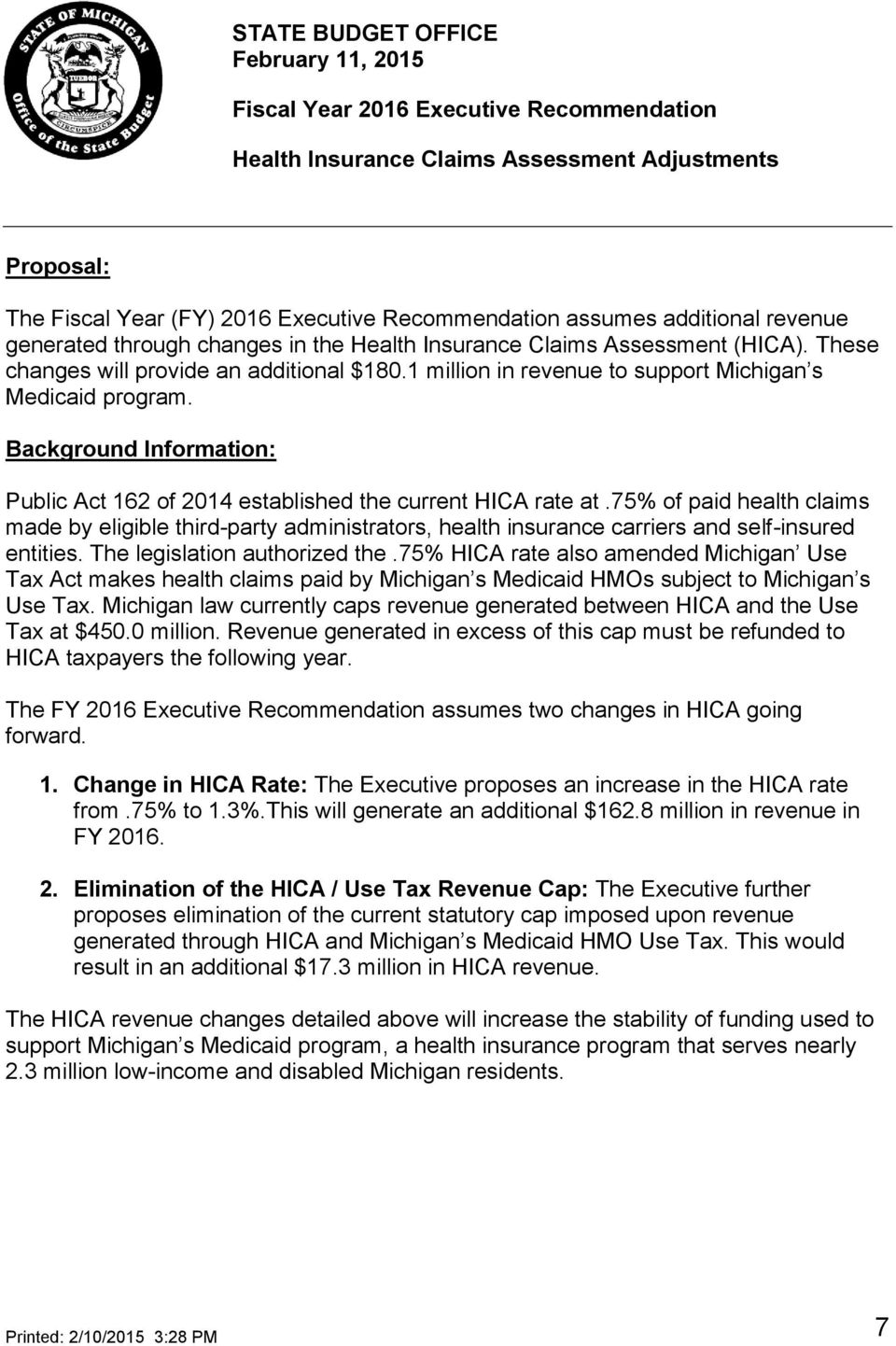 1 million in revenue to support Michigan s Medicaid program. Background Information: Public Act 162 of 2014 established the current HICA rate at.