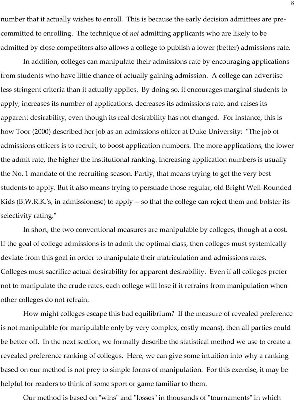 In addition, colleges can manipulate their admissions rate by encouraging applications from students who have little chance of actually gaining admission.