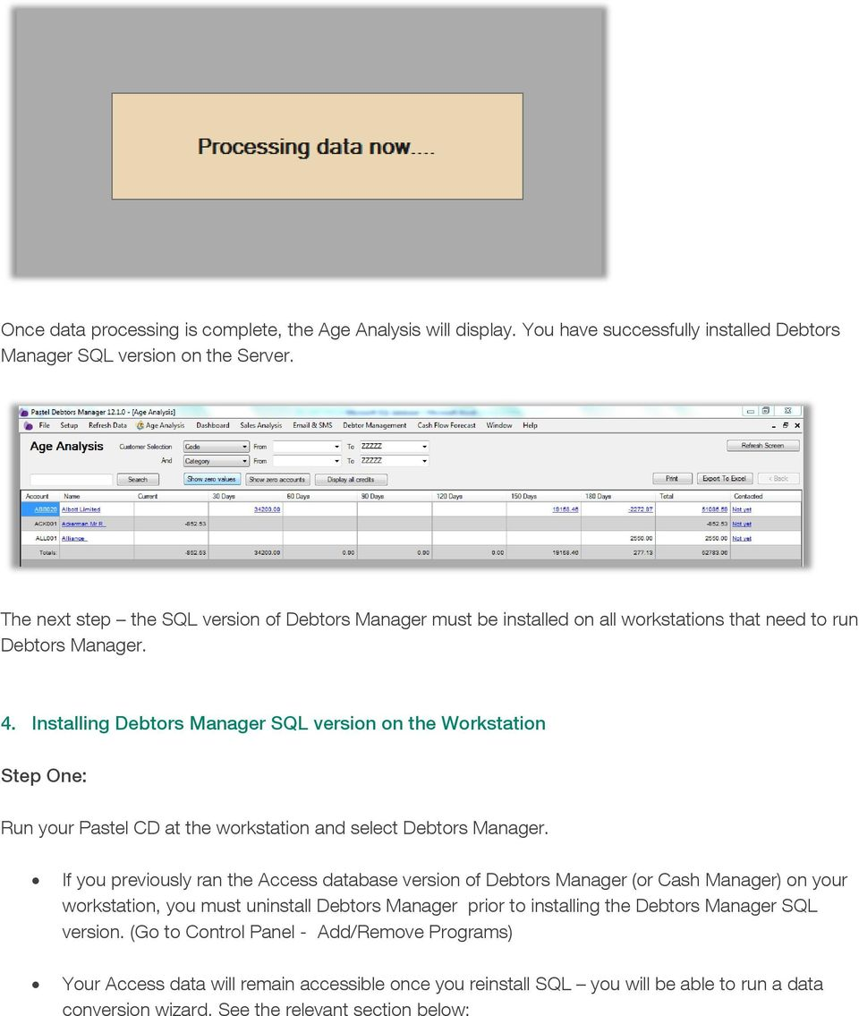 Installing Debtors Manager SQL version on the Workstation Step One: Run your Pastel CD at the workstation and select Debtors Manager.