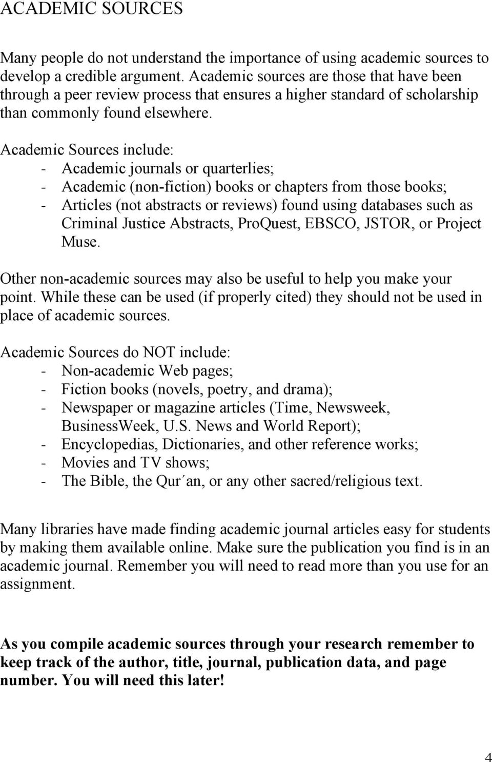Academic Sources include: - Academic journals or quarterlies; - Academic (non-fiction) books or chapters from those books; - Articles (not abstracts or reviews) found using databases such as Criminal