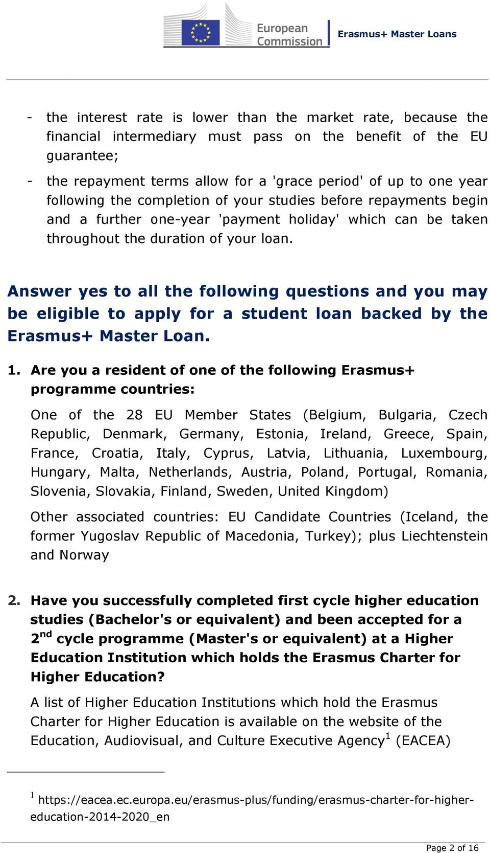 Answer yes to all the following questions and you may be eligible to apply for a student loan backed by the Erasmus+ Master Loan. 1.