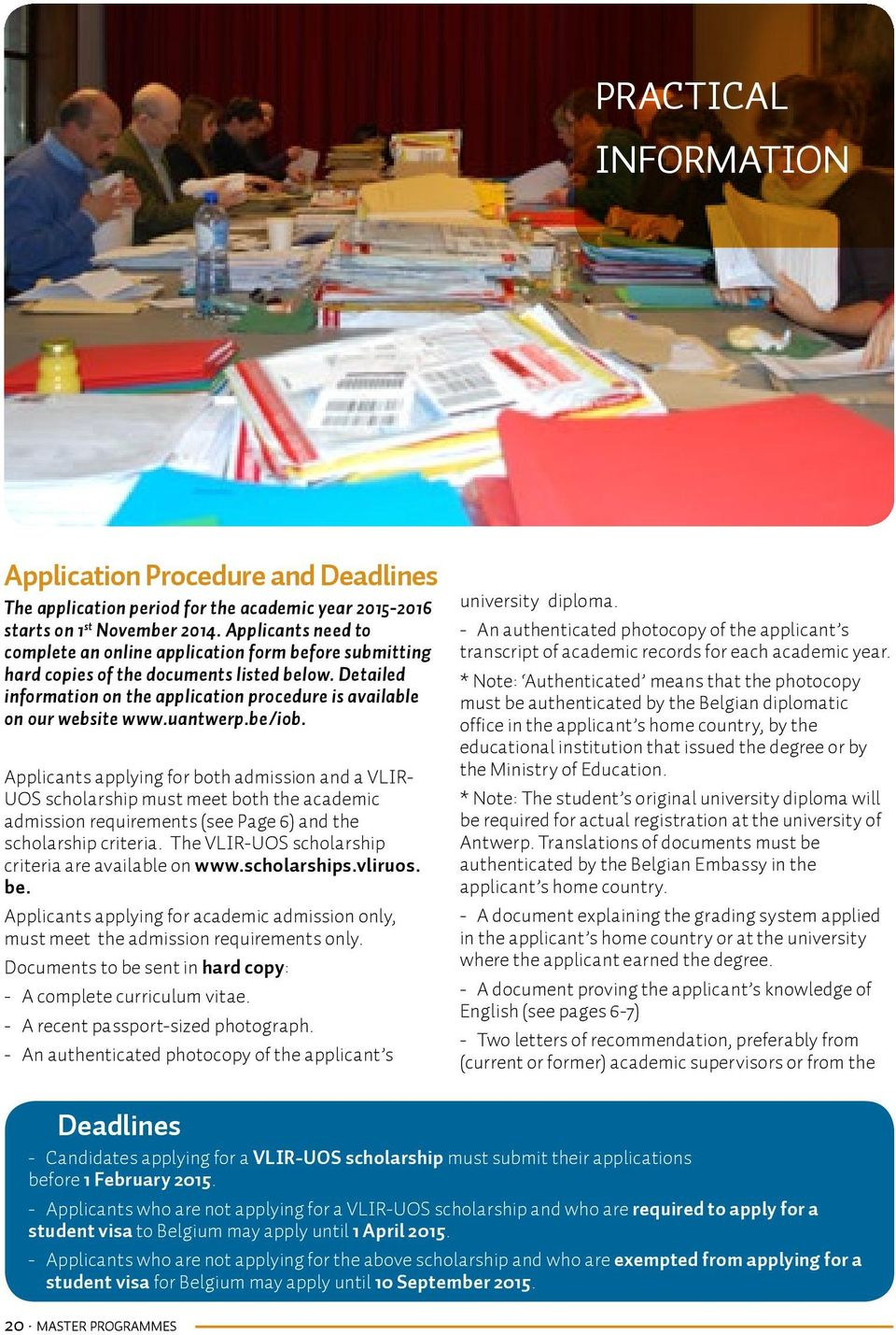 uantwerp.be/iob. Applicants applying for both admission and a VLIR- UOS scholarship must meet both the academic admission requirements (see Page 6) and the scholarship criteria.