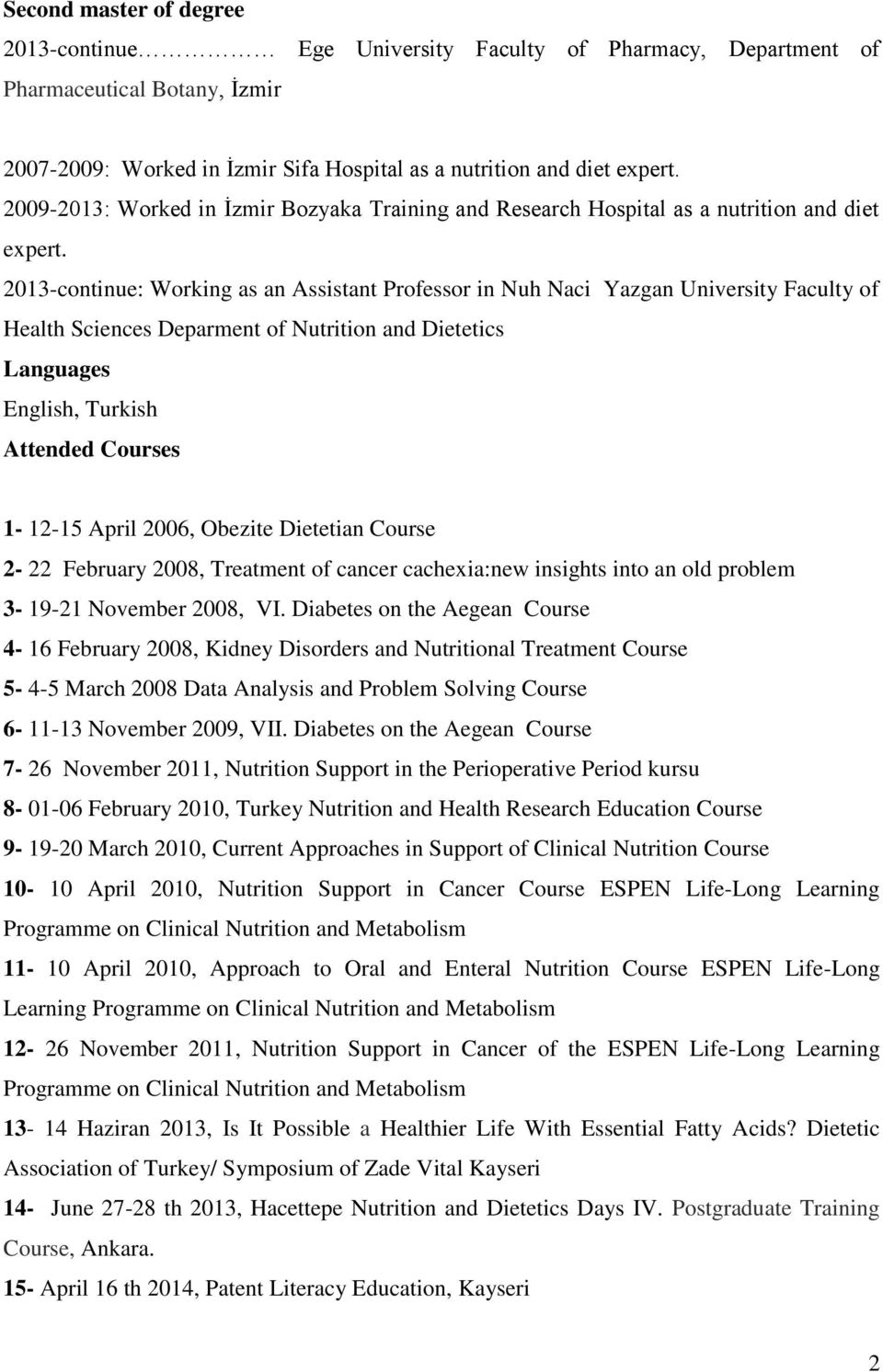 2013-continue: Working as an Assistant Professor in Nuh Naci Yazgan University Faculty of Health Sciences Deparment of Nutrition and Dietetics Languages English, Turkish Attended Courses 1-12-15