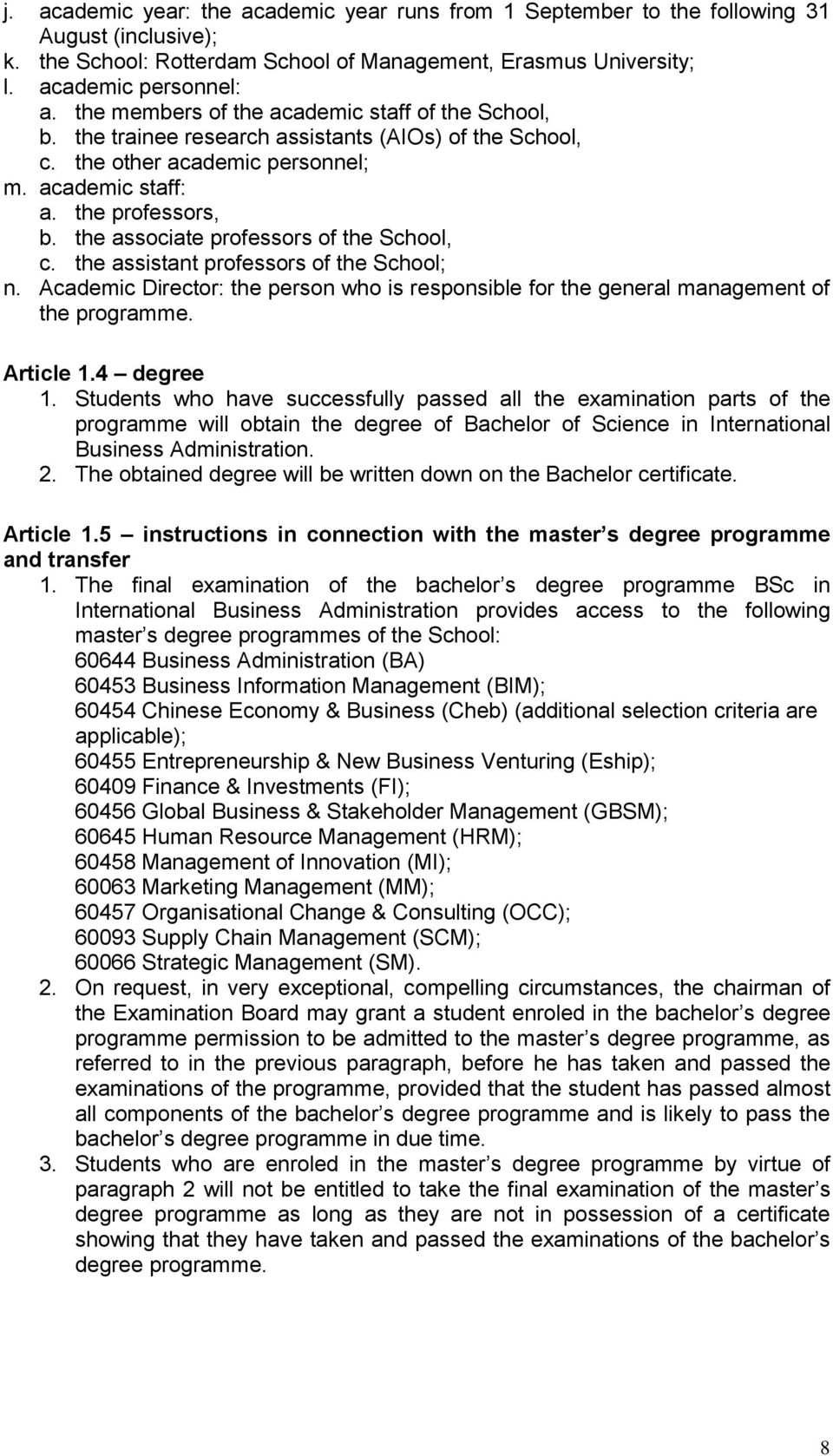 the associate professors of the School, c. the assistant professors of the School; n. Academic Director: the person who is responsible for the general management of the programme. Article 1.