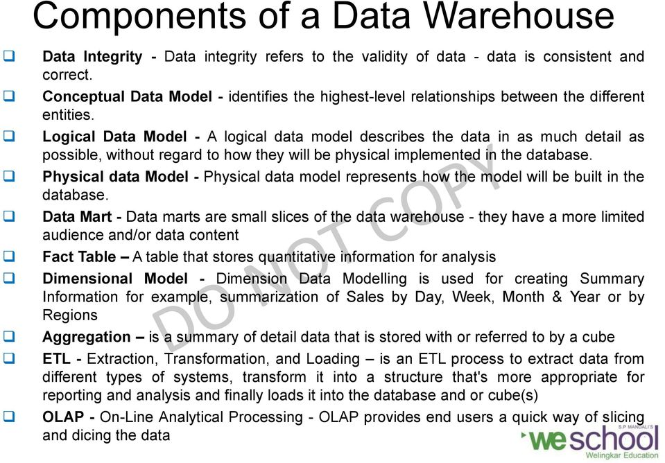 Logical Data Model - A logical data model describes the data in as much detail as possible, without regard to how they will be physical implemented in the database.