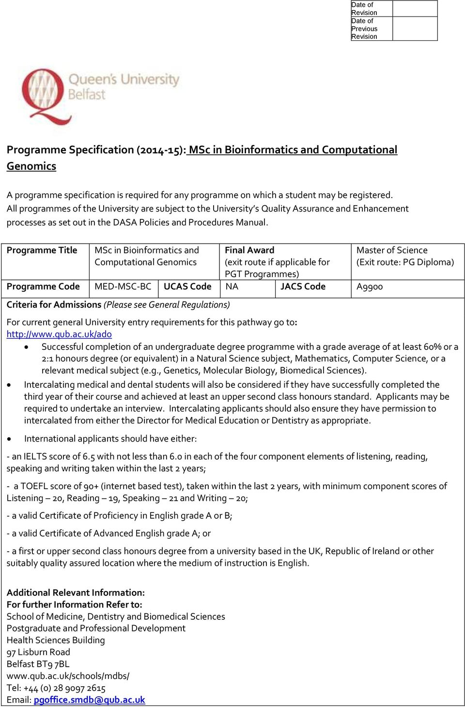 Programme Title MSc in Bioinformatics and Computational Genomics Final Award (exit route if applicable for PGT Programmes) Programme Code MED-MSC-BC UCAS Code JACS Code A9900 Criteria for Admissions