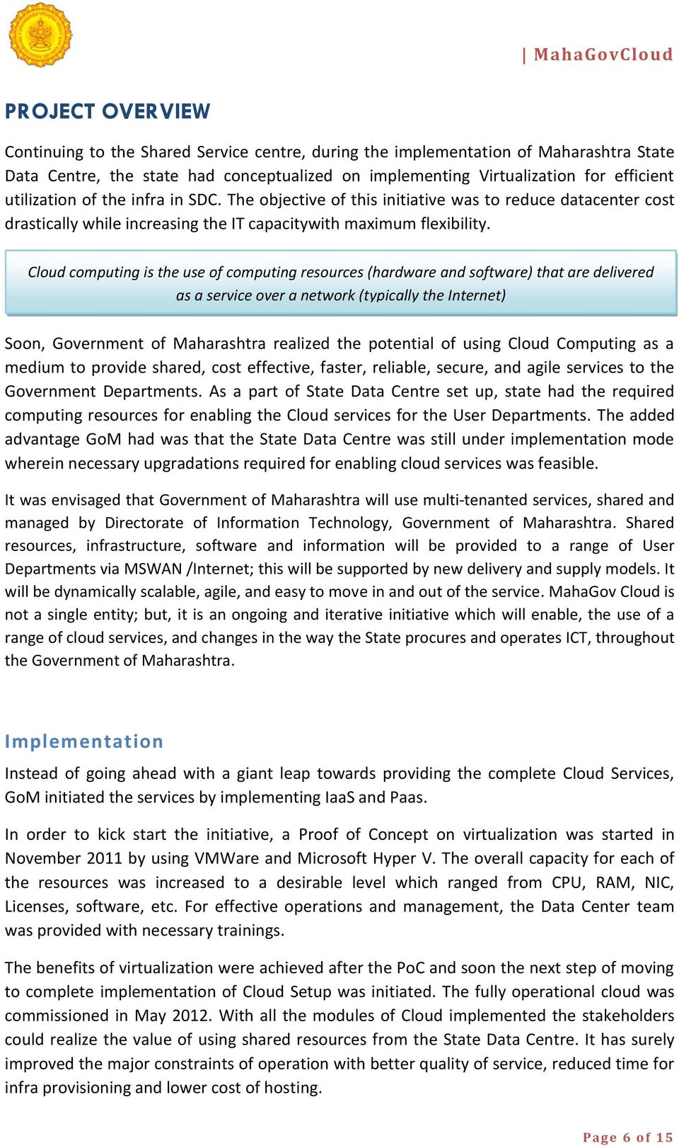 Cloud computing is the use of computing resources (hardware and software) that are delivered as a service over a network (typically the Internet) Soon, Government of Maharashtra realized the