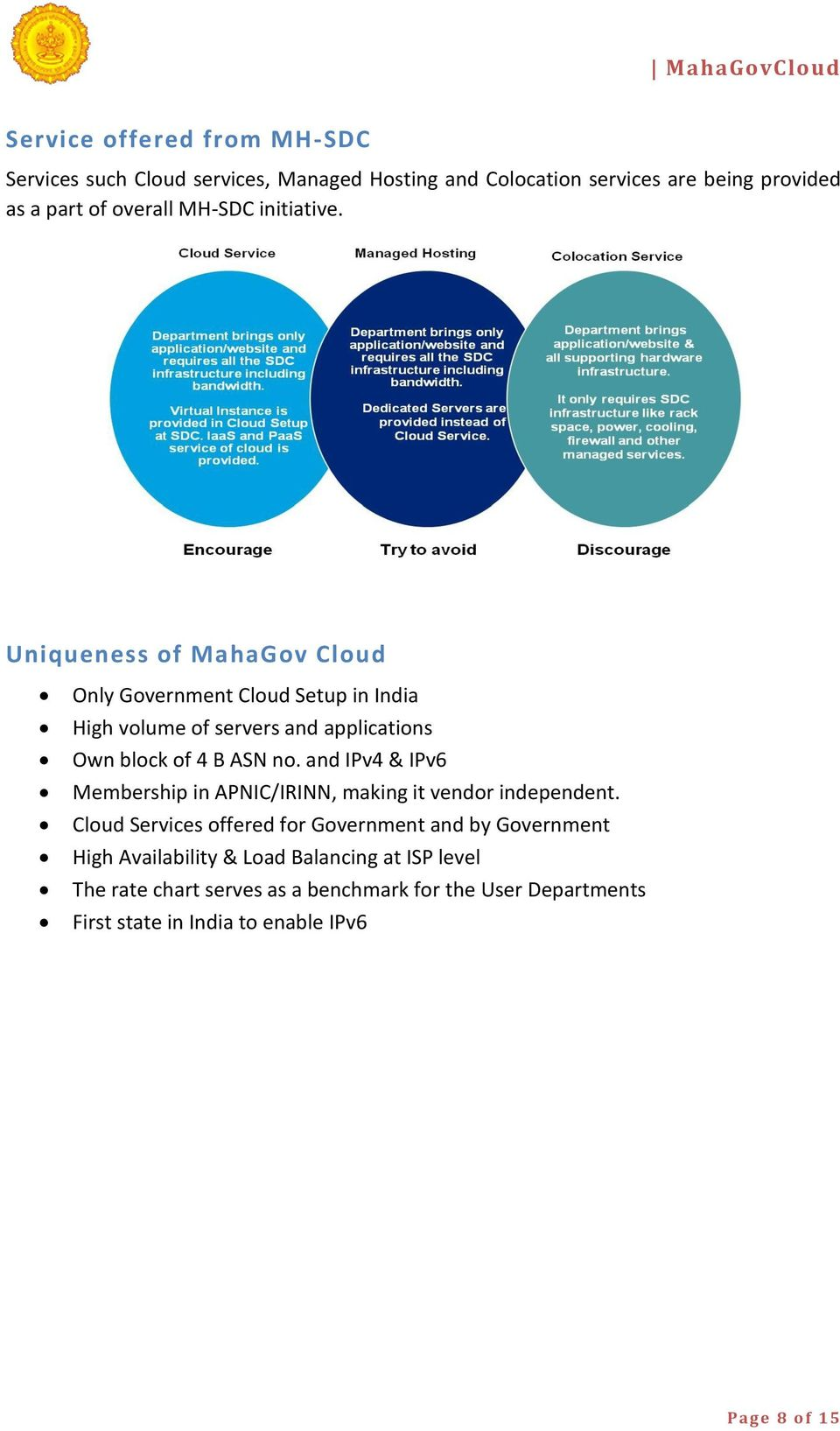 Uniqueness of MahaGov Cloud Only Government Cloud Setup in India High volume of servers and applications Own block of 4 B ASN no.