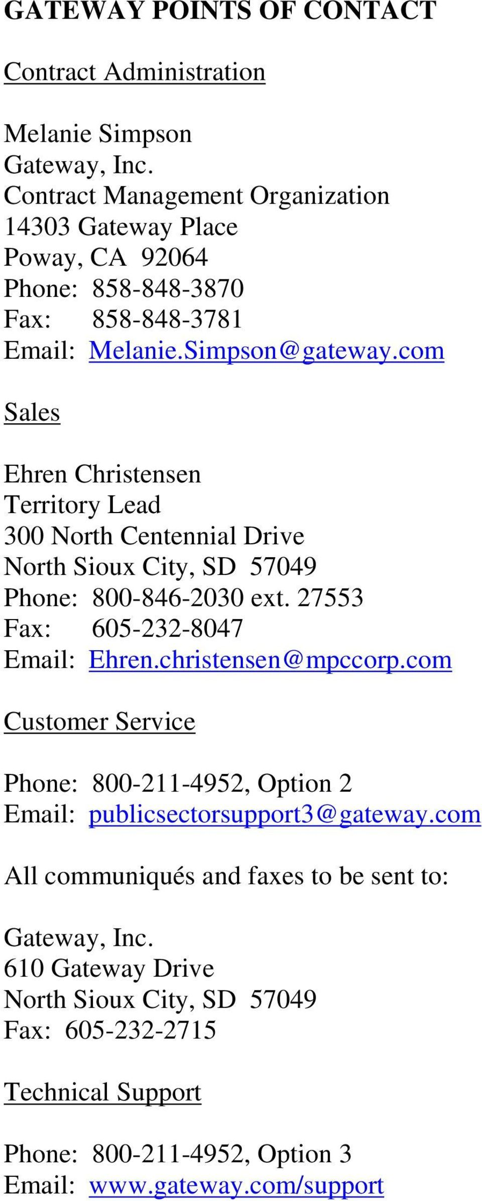 com Sales Ehren Christensen Territory Lead 300 North Centennial Drive North Sioux City, SD 57049 Phone: 800-846-2030 ext. 27553 Fax: 605-232-8047 Email: Ehren.