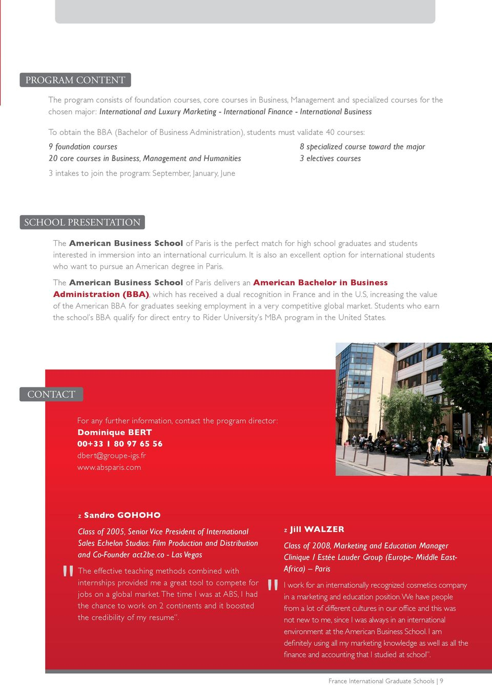 Humanities 3 intakes to join the program: September, January, June 8 specialized course toward the major 3 electives courses SCHOOL PRESENTATION The American Business School of Paris is the perfect