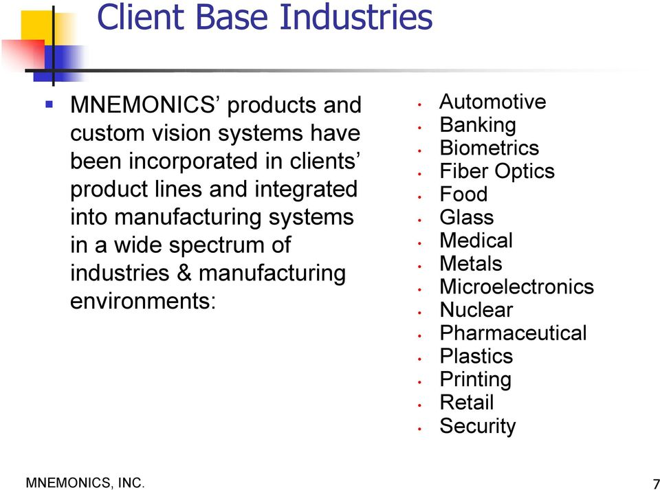 industries & manufacturing environments: Automotive Banking Biometrics Fiber Optics Food Glass