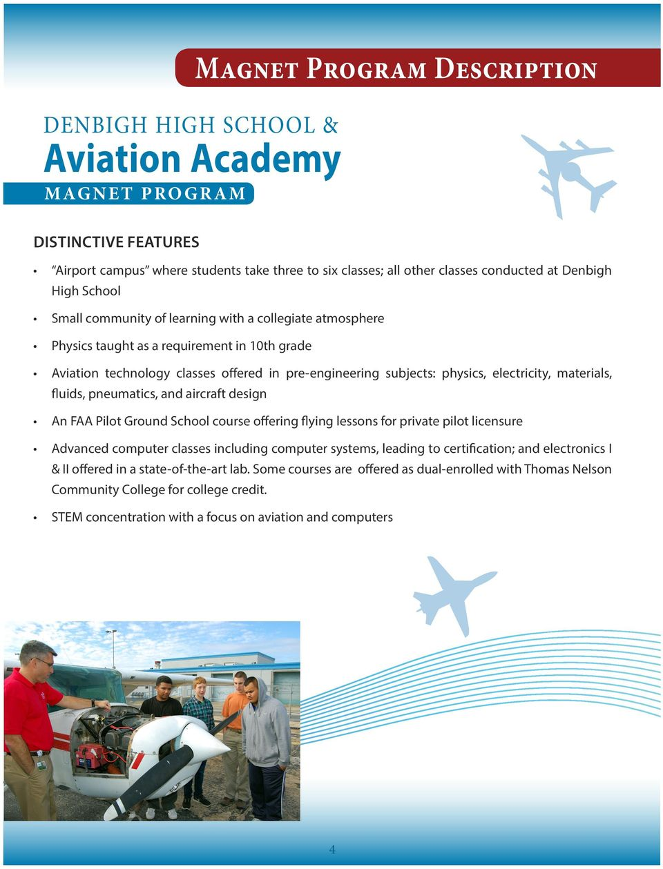 electricity, materials, fluids, pneumatics, and aircraft design An FAA Pilot Ground School course offering flying lessons for private pilot licensure Advanced computer classes including computer