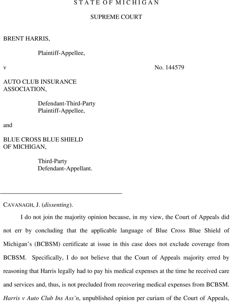 I do not join the majority opinion because, in my view, the Court of Appeals did not err by concluding that the applicable language of Blue Cross Blue Shield of Michigan s (BCBSM) certificate at