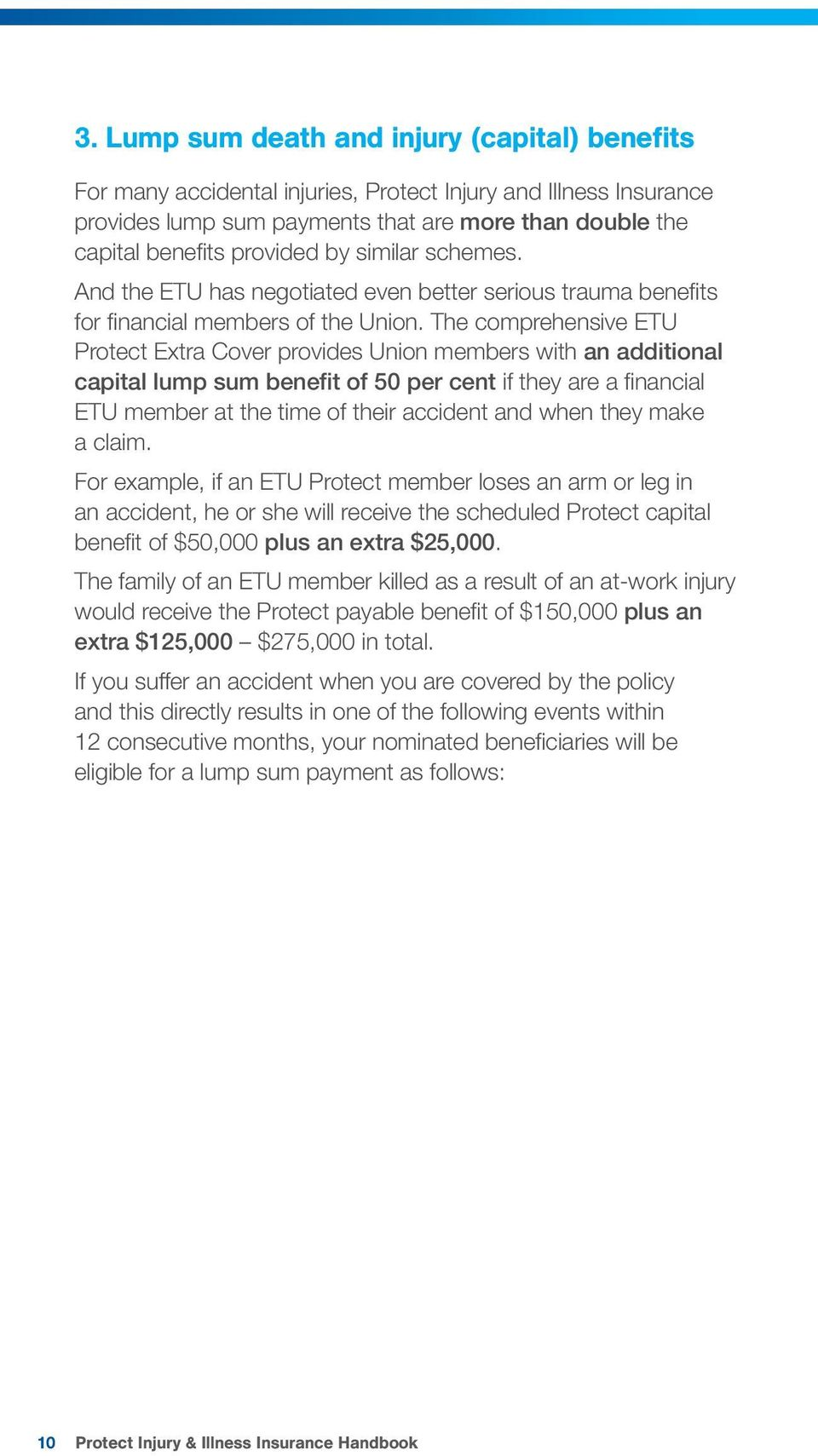 The comprehensive ETU Protect Extra Cover provides Union members with an additional capital lump sum benefit of 50 per cent if they are a fi nancial ETU member at the time of their accident and when