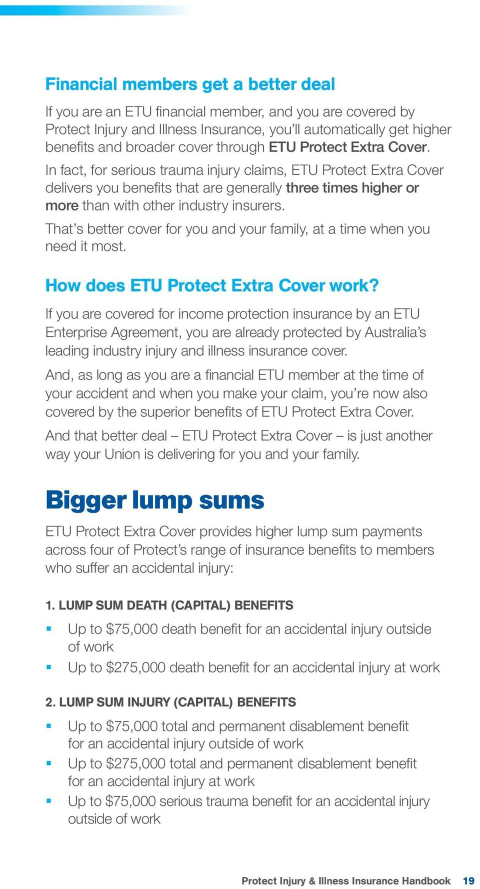 In fact, for serious trauma injury claims, ETU Protect Extra Cover delivers you benefi ts that are generally three times higher or more than with other industry insurers.