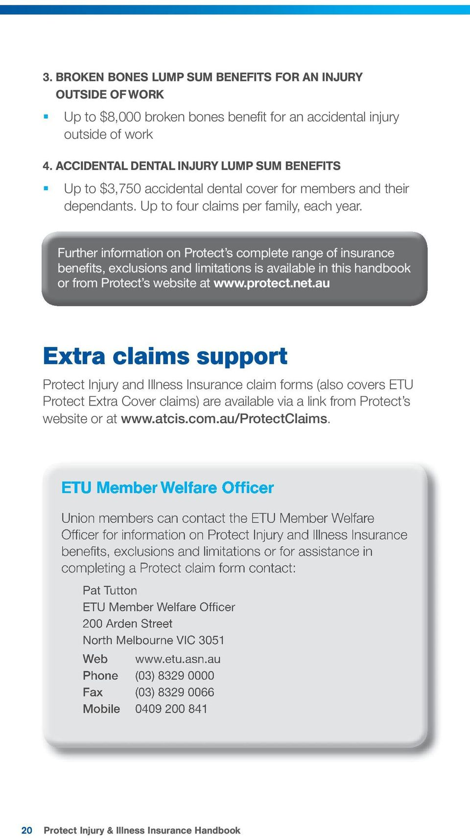 Further information on Protect s complete range of insurance benefits, exclusions and limitations is available in this handbook or from Protect s website at www.protect.net.
