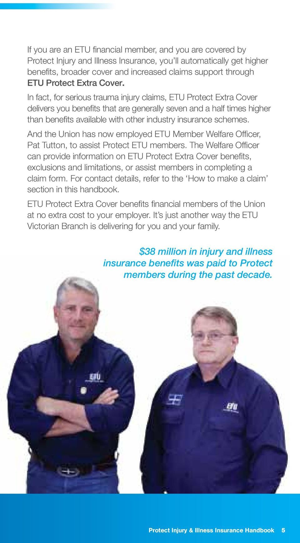 In fact, for serious trauma injury claims, ETU Protect Extra Cover delivers you benefi ts that are generally seven and a half times higher than benefi ts available with other industry insurance
