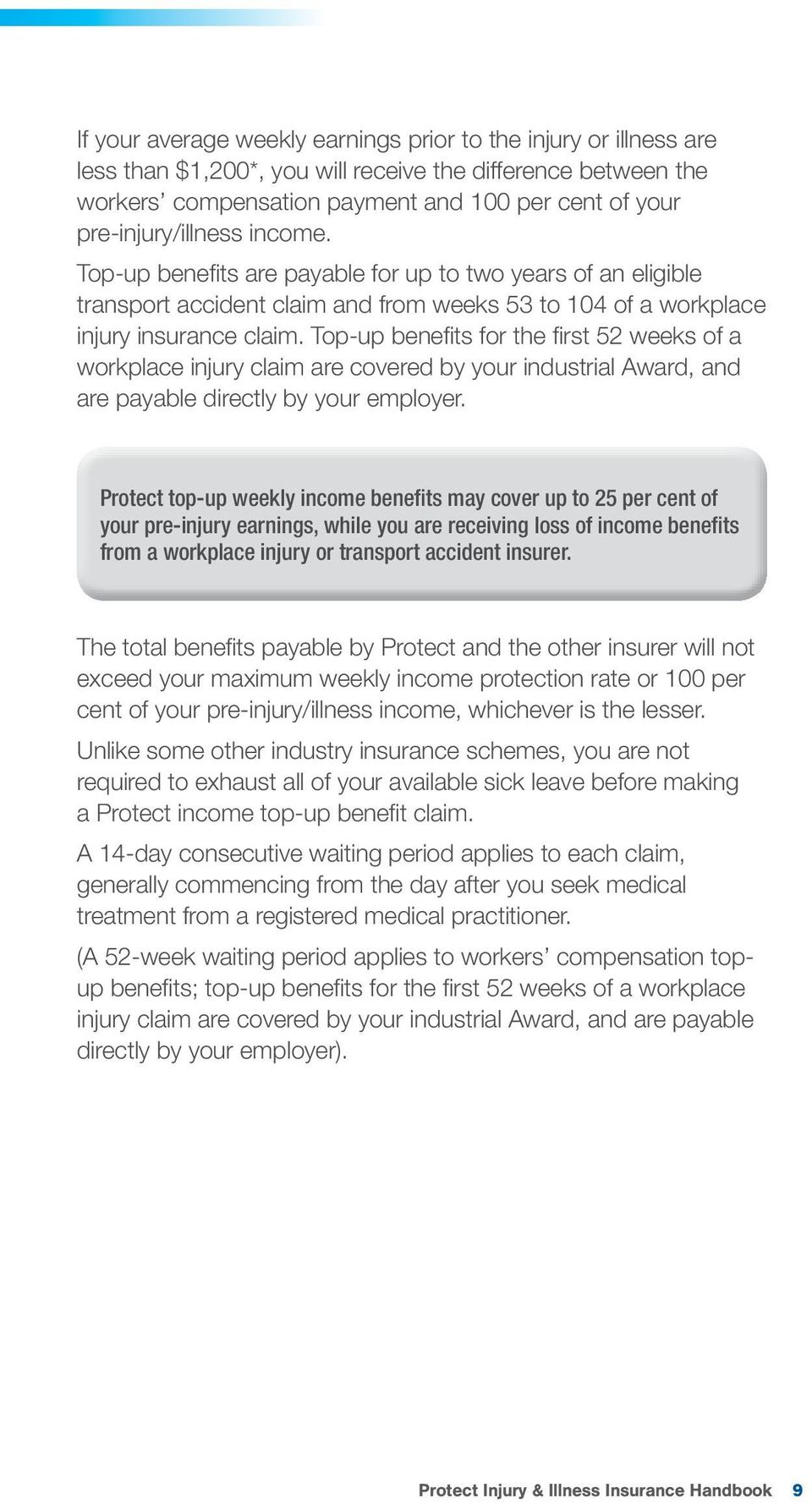 Top-up benefi ts for the fi rst 52 weeks of a workplace injury claim are covered by your industrial Award, and are payable directly by your employer.
