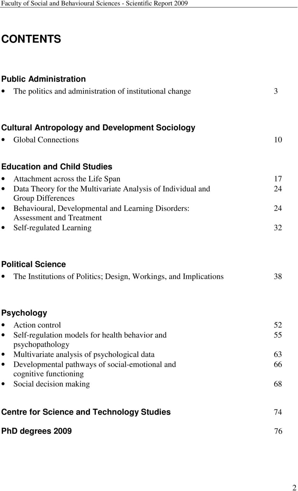 Learning 32 Political Science The Institutions of Politics; Design, Workings, and Implications 38 Psychology Action control 52 Self-regulation models for health behavior and 55 psychopathology