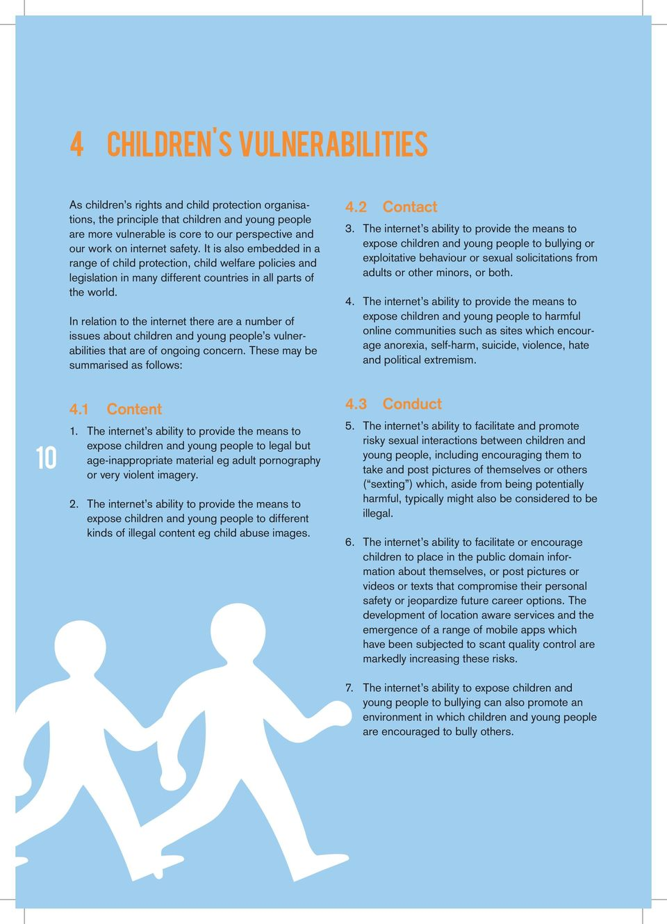 In relation to the internet there are a number of issues about children and young people s vulnerabilities that are of ongoing concern. These may be summarised as follows: 4.2 Contact 3.