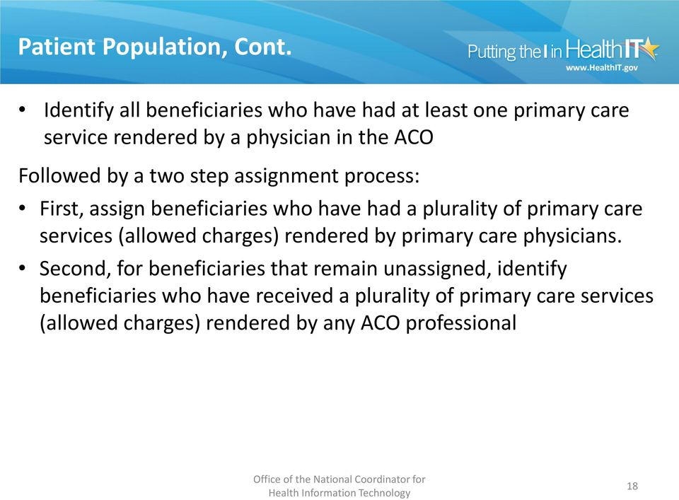 two step assignment process: First, assign beneficiaries who have had a plurality of primary care services (allowed