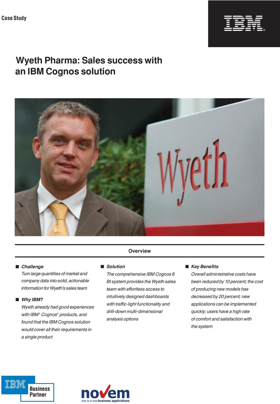 BI system provides the Wyeth sales team with effortless access to intuitively designed dashboards with traffic-light functionality and drill-down multi-dimensional analysis options Key Benefits