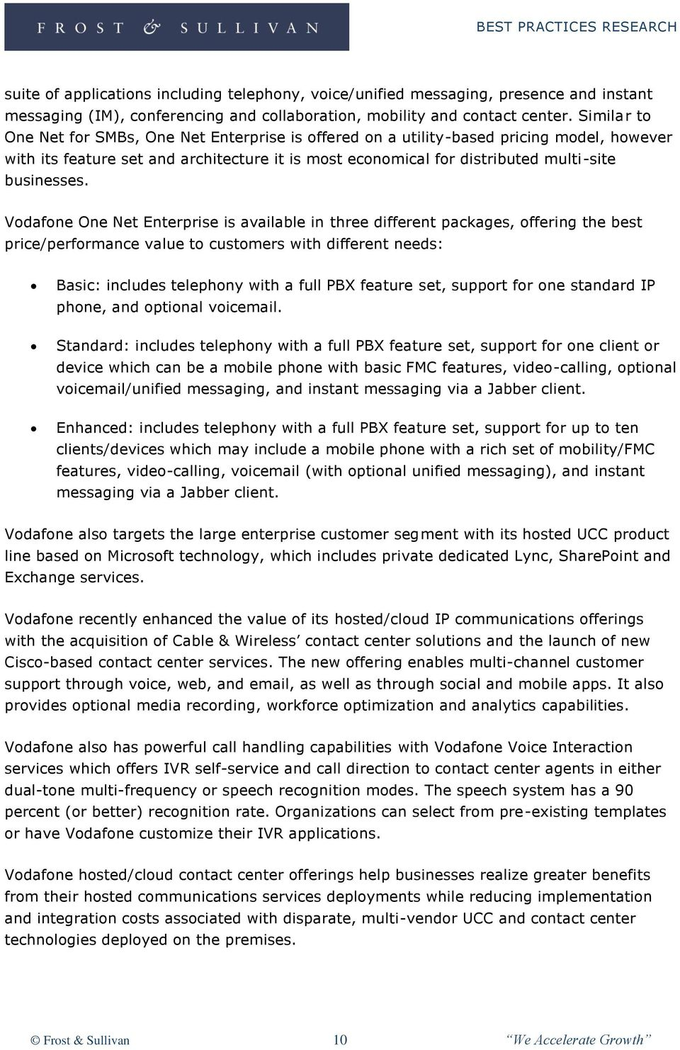 Vodafone One Net Enterprise is available in three different packages, offering the best price/performance value to customers with different needs: Basic: includes telephony with a full PBX feature