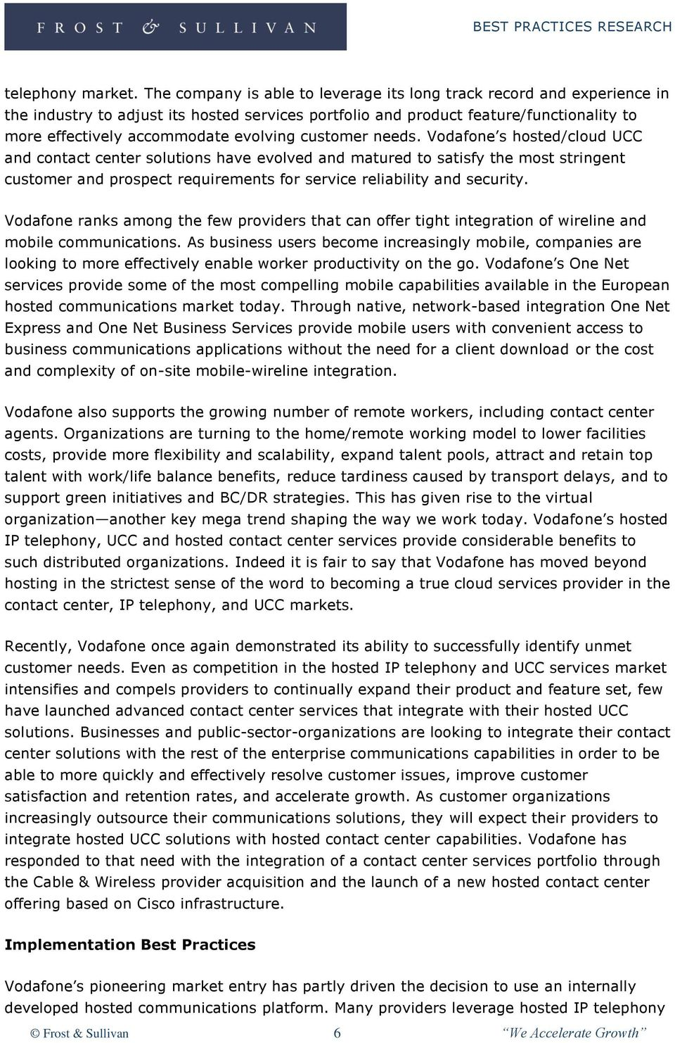 customer needs. Vodafone s hosted/cloud UCC and contact center solutions have evolved and matured to satisfy the most stringent customer and prospect requirements for service reliability and security.
