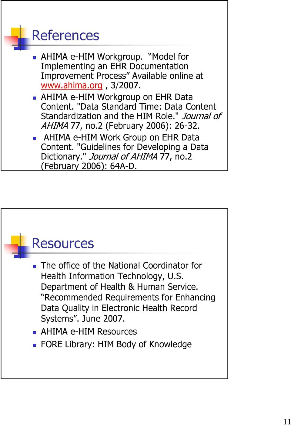 """Guidelines for Developing a Data Dictionary."" Journal of AHIMA 77, no.2 (February 2006): 64A-D. Resources The office of the National Coordinator for Health Information Technology, U."
