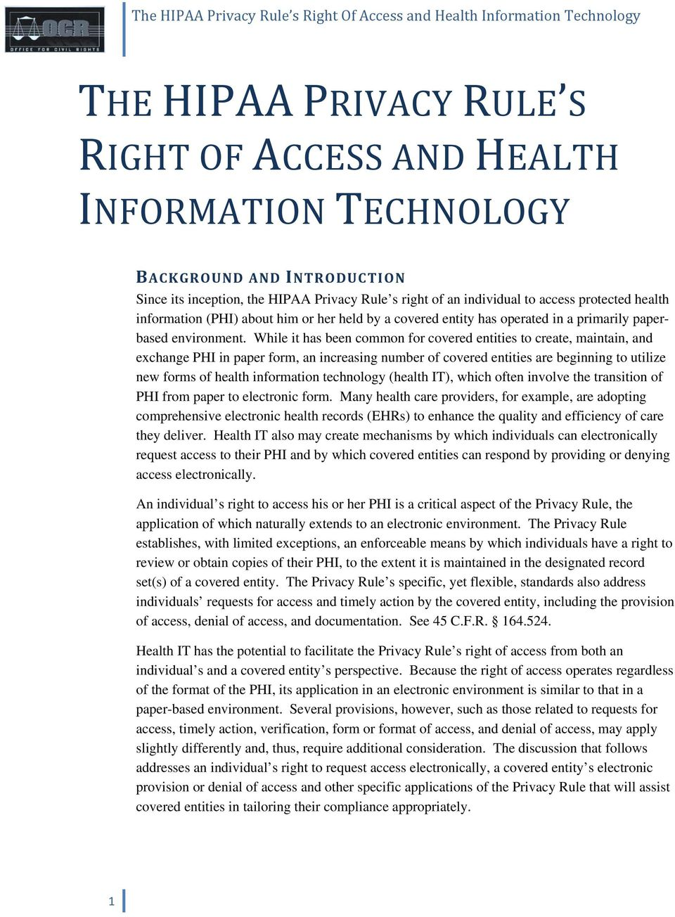 While it has been common for covered entities to create, maintain, and exchange PHI in paper form, an increasing number of covered entities are beginning to utilize new forms of health information
