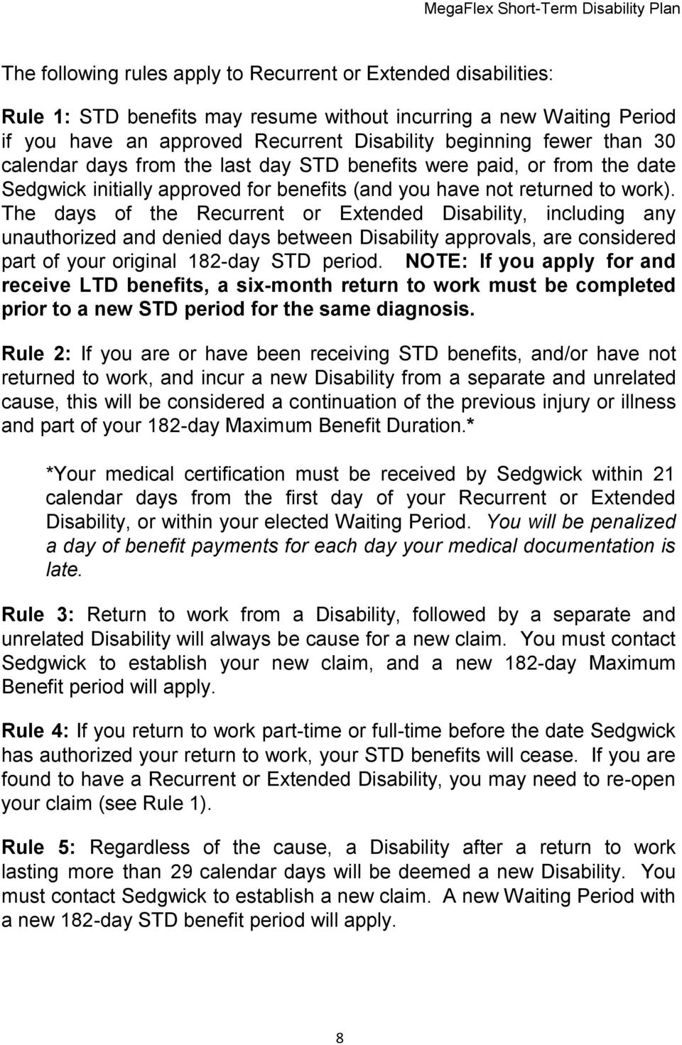 The days of the Recurrent or Extended Disability, including any unauthorized and denied days between Disability approvals, are considered part of your original 182-day STD period.