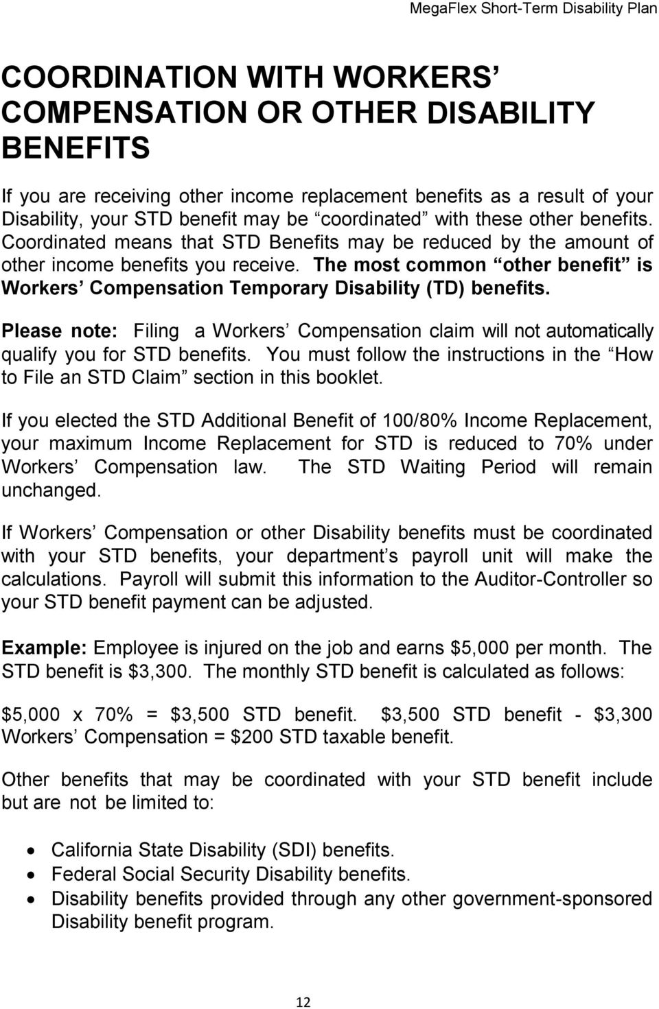 The most common other benefit is Workers Compensation Temporary Disability (TD) benefits. Please note: Filing a Workers Compensation claim will not automatically qualify you for STD benefits.